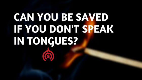can you be saved if you donu0027t speak in tongues